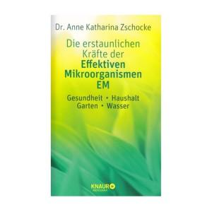 EM Die erstaunlichen Kräfte der Effektiven Mikroorganismen