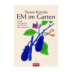 EM im Garten Tatsuo Kuroda